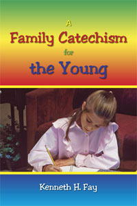A Family Catechism for the Young by Kenneth H. Fay