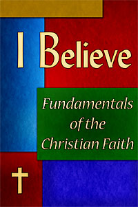 I Believe: Fundamentals of the Christian Faith