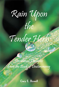 Rain Upon the Tender Herb by Gary E. Bowell