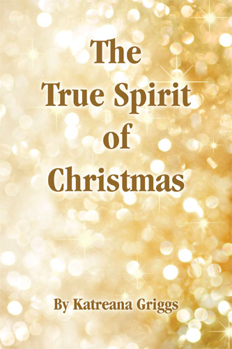 The True Spirit of Christmas by Katreana Griggs